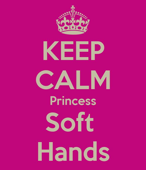 KEEP CALM Princess Soft  Hands