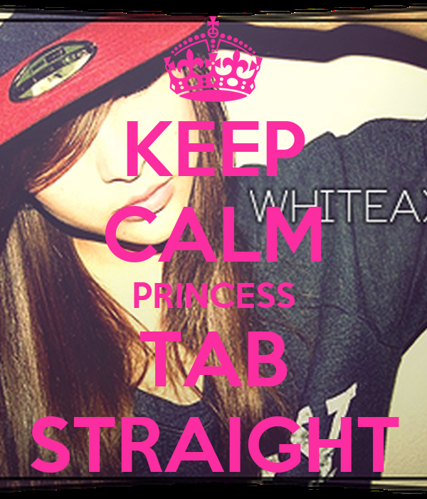 KEEP CALM PRINCESS TAB STRAIGHT
