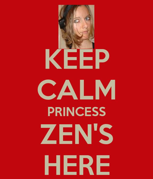 KEEP CALM PRINCESS ZEN'S HERE
