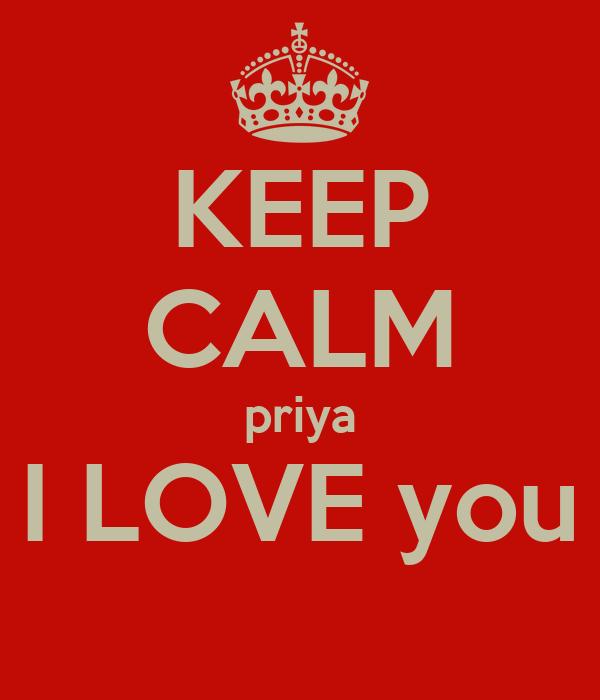 KEEP CALM priya I LOVE you