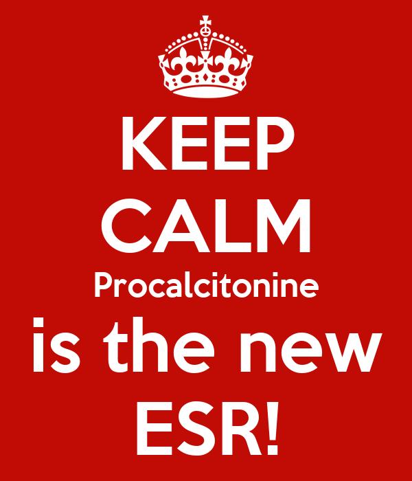 KEEP CALM Procalcitonine is the new ESR!