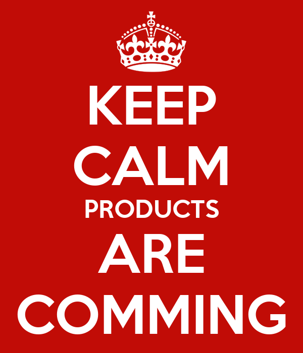 KEEP CALM PRODUCTS ARE COMMING