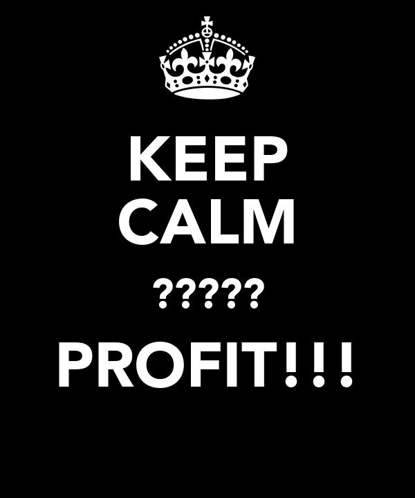 KEEP CALM ????? PROFIT!!!