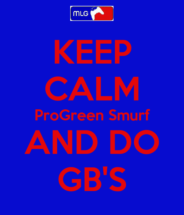 KEEP CALM ProGreen Smurf AND DO GB'S