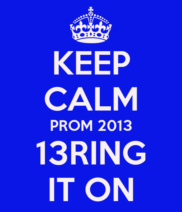 KEEP CALM PROM 2013 13RING IT ON