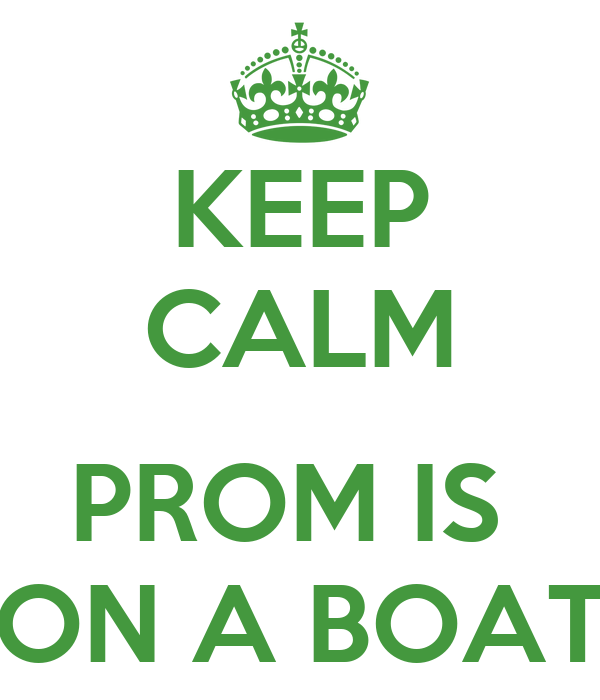 KEEP CALM  PROM IS  ON A BOAT