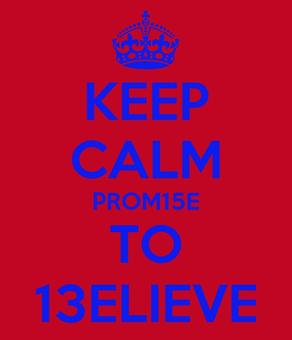 KEEP CALM PROM15E TO 13ELIEVE