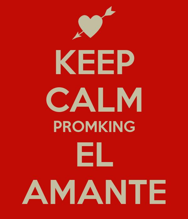 KEEP CALM PROMKING EL AMANTE