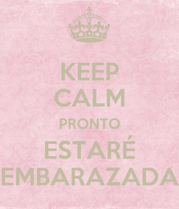 KEEP CALM PRONTO ESTARÉ EMBARAZADA