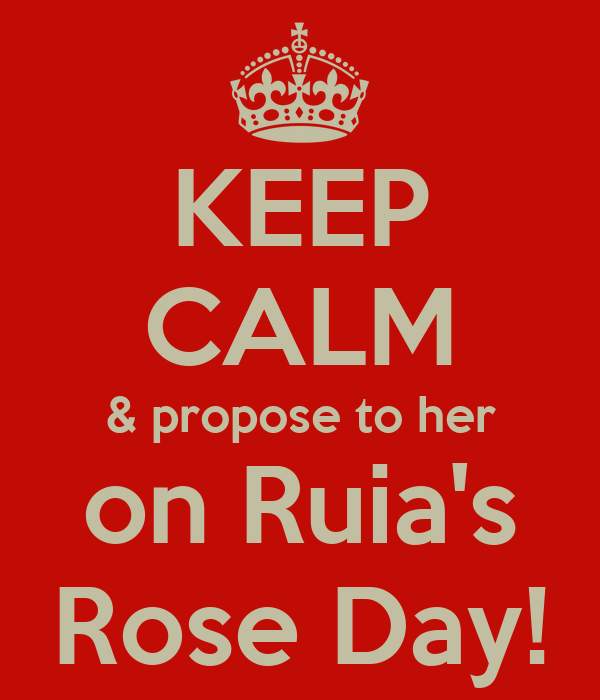 KEEP CALM & propose to her on Ruia's Rose Day!