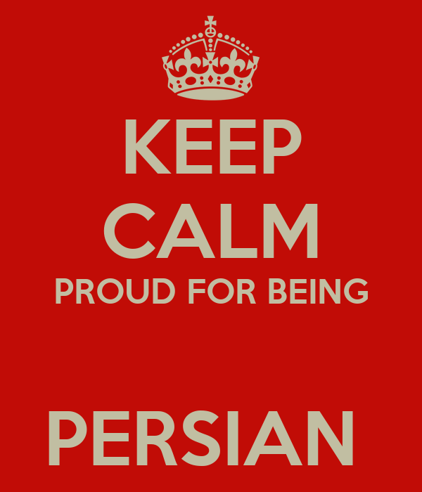KEEP CALM PROUD FOR BEING  PERSIAN