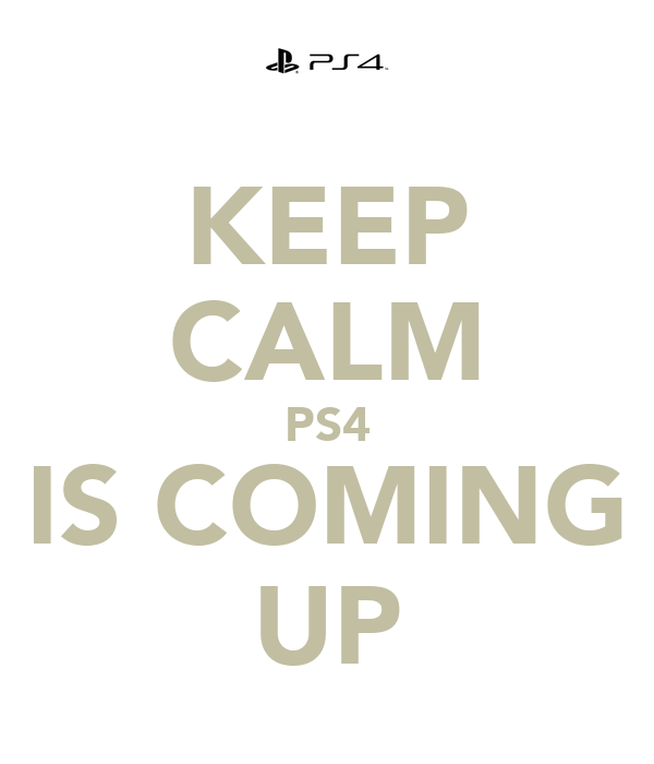 KEEP CALM PS4 IS COMING UP