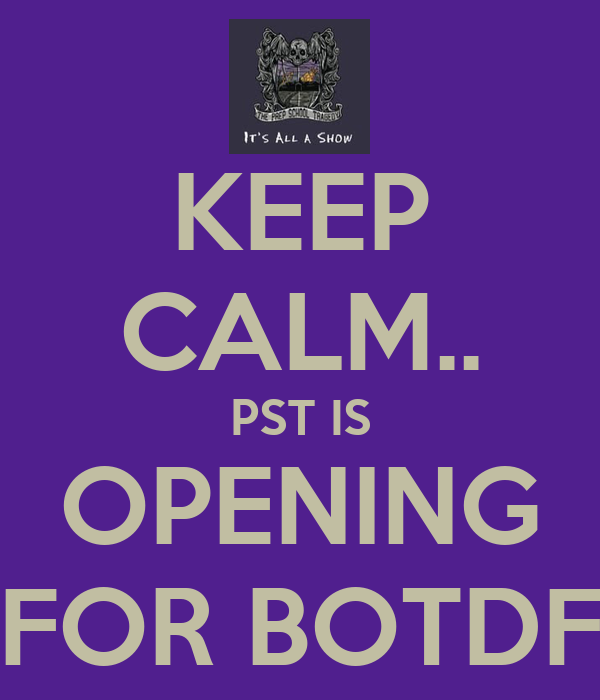 KEEP CALM.. PST IS OPENING FOR BOTDF