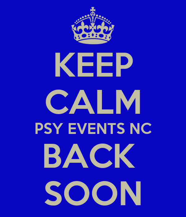 KEEP CALM PSY EVENTS NC BACK  SOON