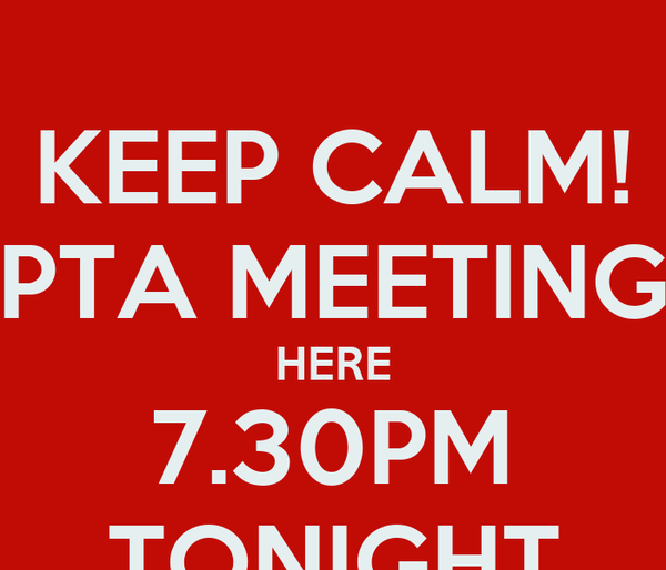 KEEP CALM! PTA MEETING HERE 7.30PM TONIGHT