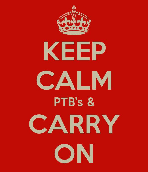 KEEP CALM PTB's & CARRY ON