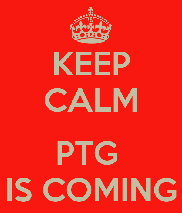 KEEP CALM  PTG  IS COMING