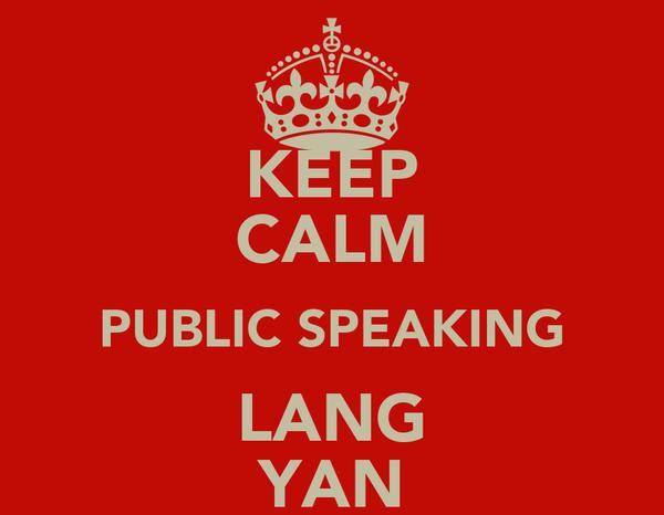 KEEP CALM PUBLIC SPEAKING LANG YAN