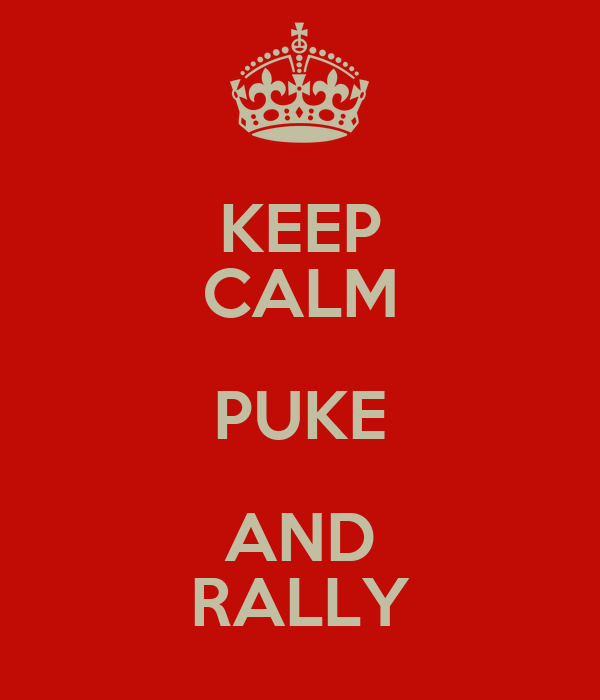 KEEP CALM PUKE AND RALLY