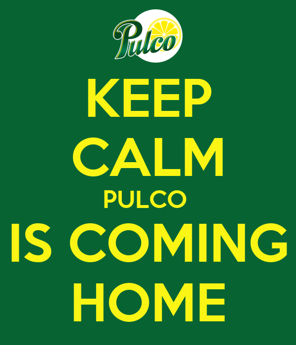 KEEP CALM PULCO  IS COMING HOME