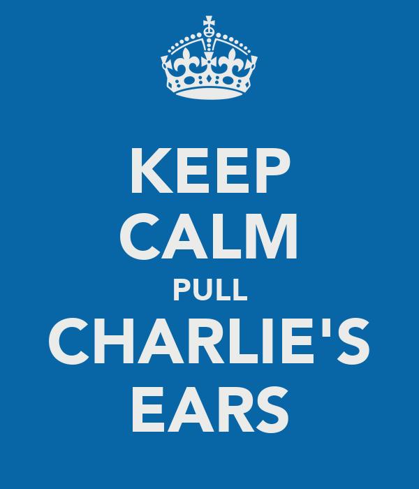 KEEP CALM PULL CHARLIE'S EARS