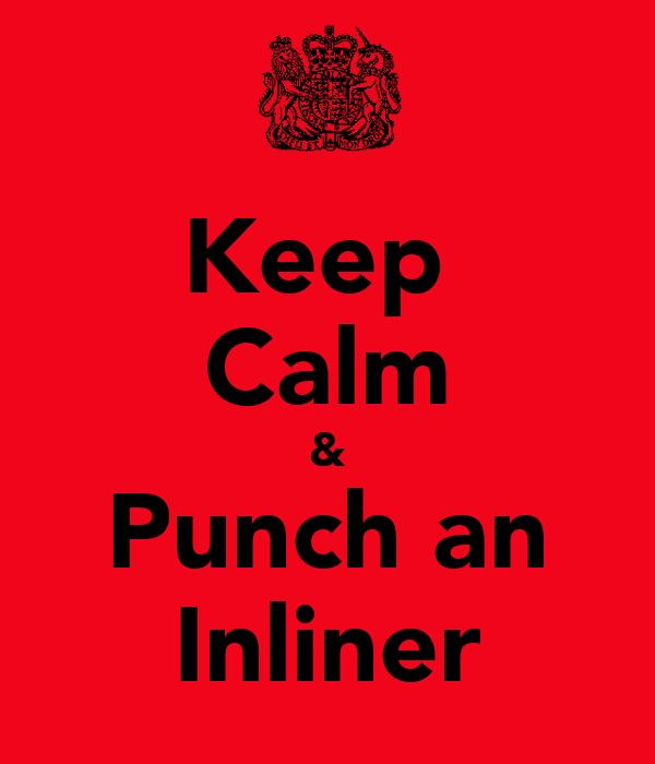 Keep  Calm & Punch an Inliner