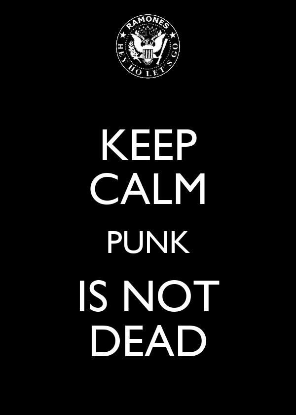 KEEP CALM PUNK IS NOT DEAD