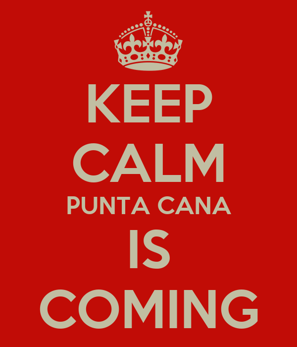 KEEP CALM PUNTA CANA IS COMING