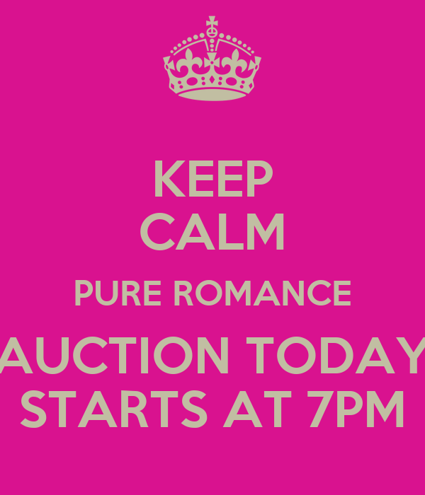 KEEP CALM PURE ROMANCE AUCTION TODAY STARTS AT 7PM