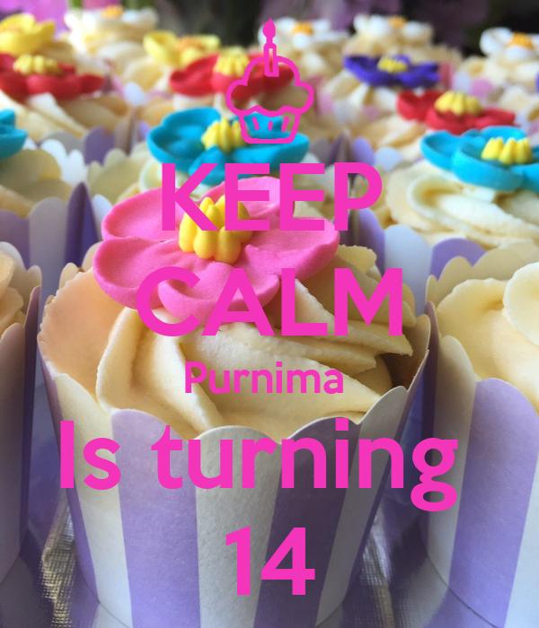 KEEP CALM Purnima  Is turning  14