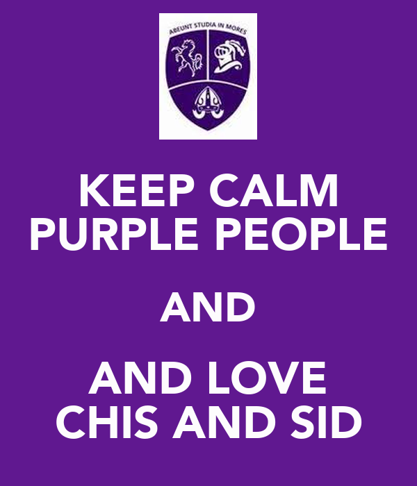 KEEP CALM PURPLE PEOPLE AND AND LOVE CHIS AND SID