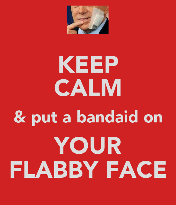 KEEP CALM & put a bandaid on YOUR FLABBY FACE