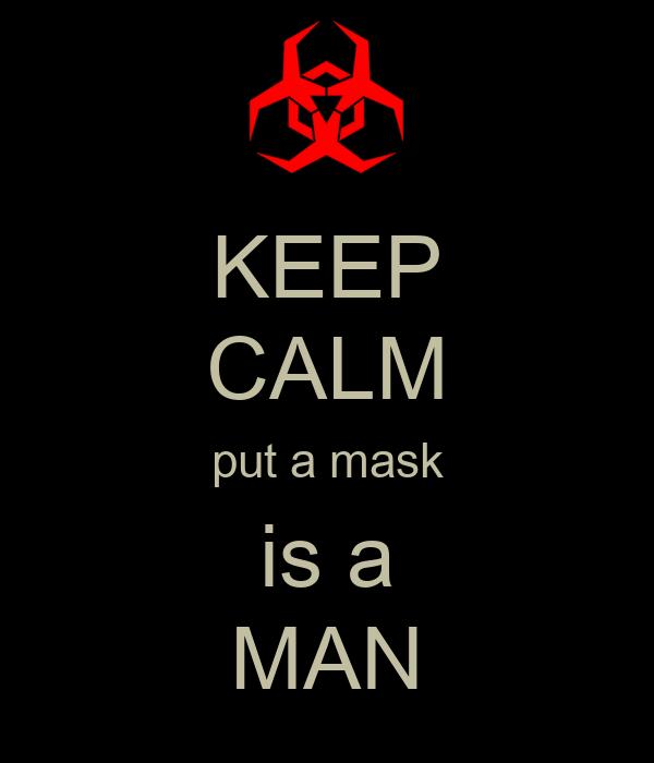 KEEP CALM put a mask is a MAN