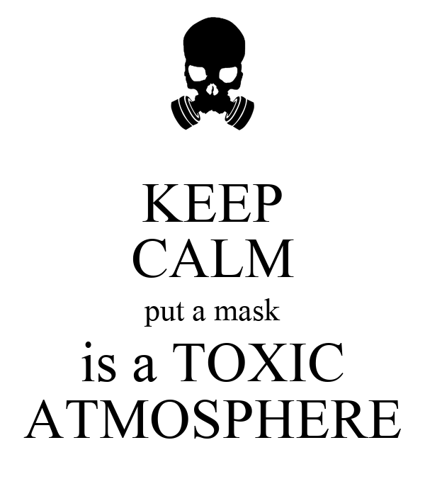 KEEP CALM put a mask is a TOXIC ATMOSPHERE