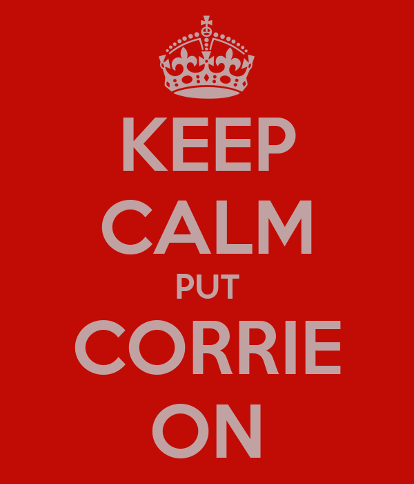 KEEP CALM PUT CORRIE ON