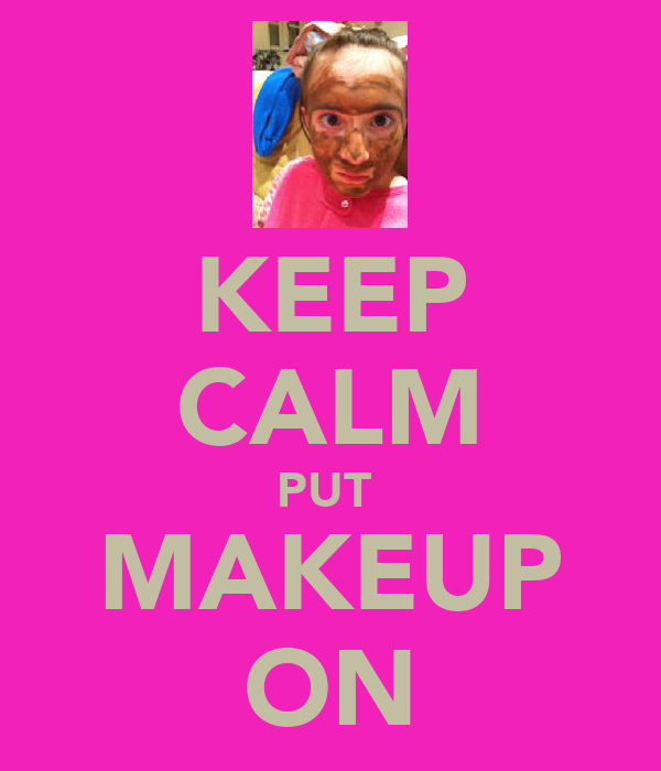 KEEP CALM PUT  MAKEUP ON
