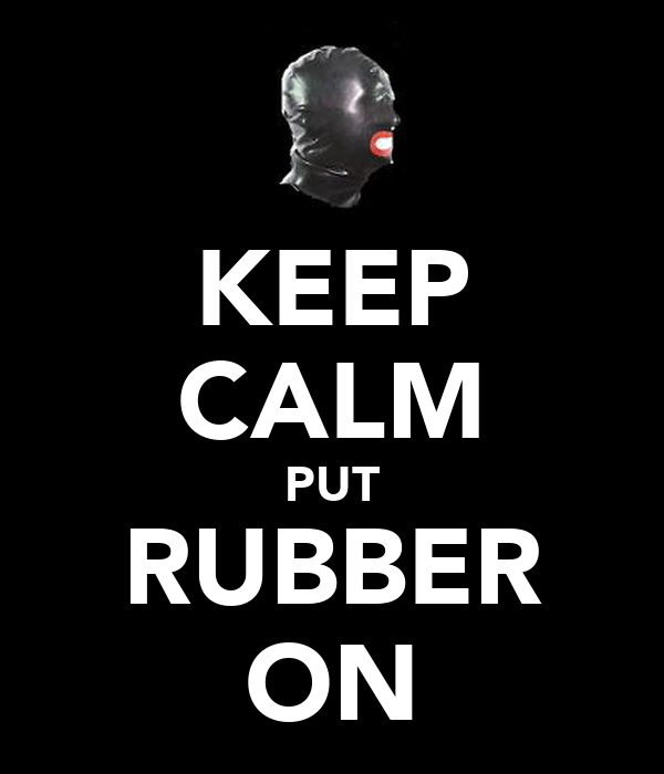 KEEP CALM PUT RUBBER ON