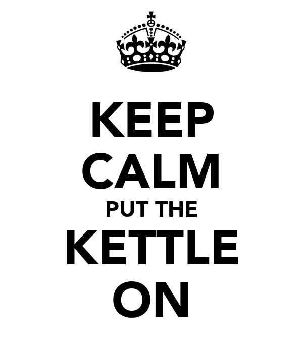 KEEP CALM PUT THE KETTLE ON