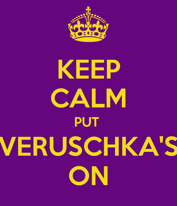 KEEP CALM PUT  VERUSCHKA'S ON