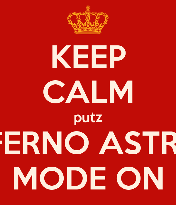 KEEP CALM putz INFERNO ASTRAL MODE ON
