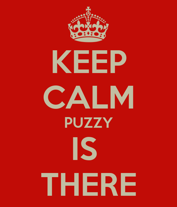 KEEP CALM PUZZY IS  THERE