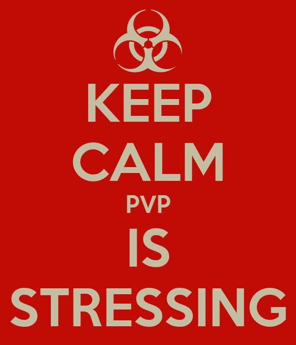 KEEP CALM PVP IS STRESSING