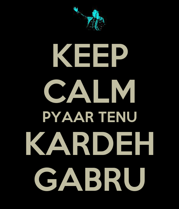 KEEP CALM PYAAR TENU KARDEH GABRU