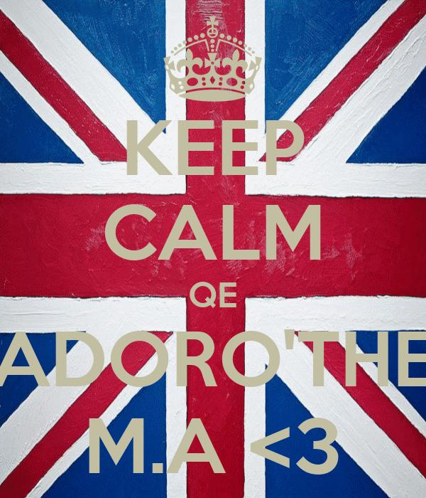 KEEP CALM QE ADORO'THE M.A <3