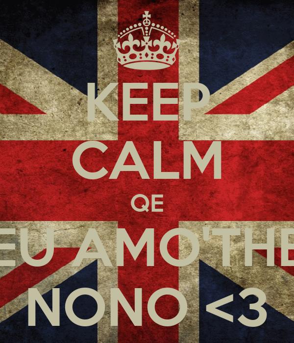 KEEP CALM QE EU AMO'THE NONO <3