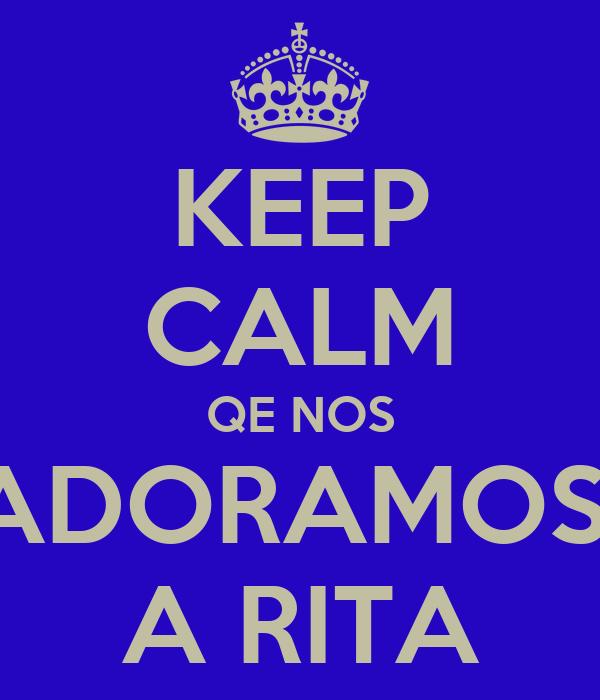 KEEP CALM QE NOS ADORAMOS  A RITA