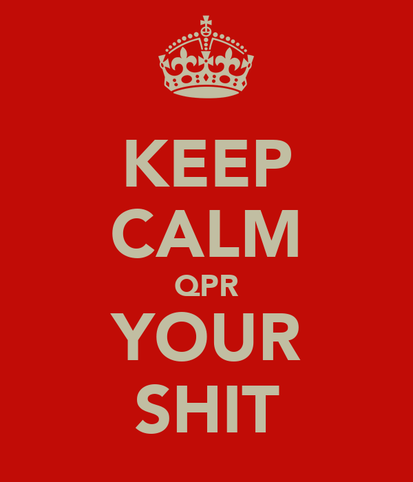 KEEP CALM QPR YOUR SHIT