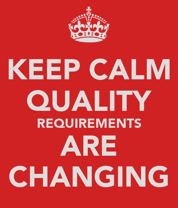 KEEP CALM QUALITY REQUIREMENTS ARE CHANGING