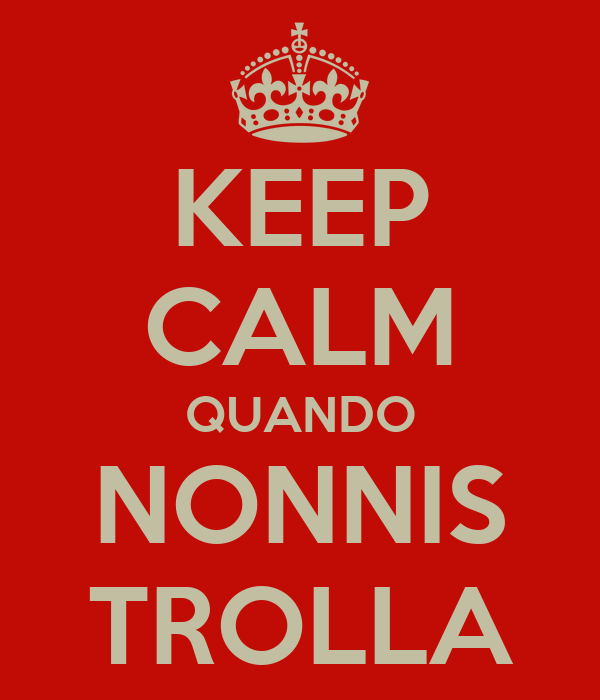 KEEP CALM QUANDO NONNIS TROLLA