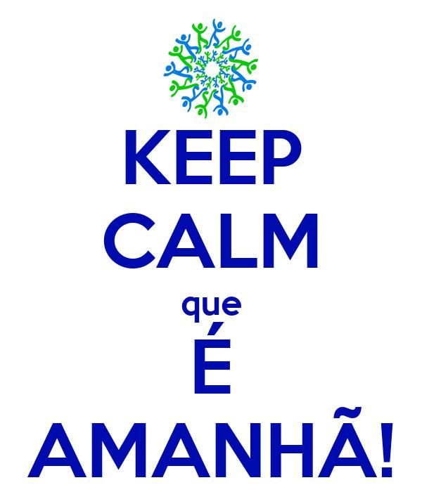 KEEP CALM que É AMANHÃ!
